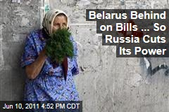 Russia Cuts Power to Belarus in Half
