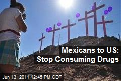 Mexicans to US: Stop Consuming Drugs