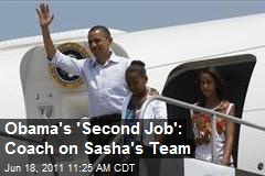 Obama&amp;#39;s &amp;#39;Second Job&amp;#39;: Coach on Sasha&amp;#39;s Team