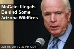 McCain: Illegals Behind Some Arizona Wildfires
