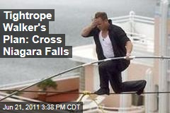 Tightrope Walker Nik Wallenda&#39;s Plan: Cross Niagara Falls
