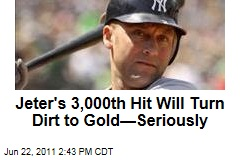 Derek Jeter's 3,000th Hit Will Turn Dirt to Gold