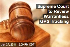US Supreme Court: to Review Warrantless GPS Tracking Case