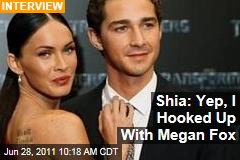 Shia LaBeouf: Yep, I Totally Hooked Up With Megan Fox During 'Transformers'
