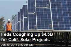 Feds Coughing Up $4.5B for Calif. Solar Projects