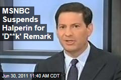 MSNBC Suspends Mark Halperin for Calling President Obama a 'D**k'
