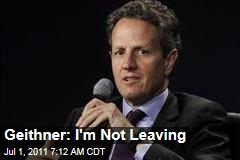Tim Geithner: I'm Not Quitting Treasury Job