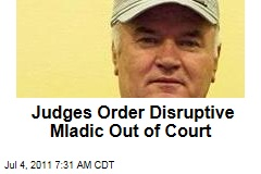 Judges Order Disruptive Ratko Mladic Out of Court