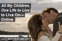 All My Children , One Life to Live to Live On— Online