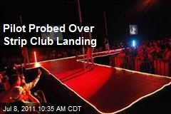 Pilot Probed Over Strip Club Landing