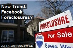 New Trend: Facebook Foreclosures?