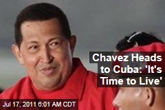 Hugo Chavez Heads to Cuba: &#39;It&#39;s Time to Live