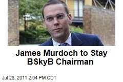 Phone Hacking Scandal: James Murdoch to Stay BSkyB Chairman