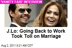 Jennifer Lopez Vanity Fair Interview: Marriage to Marc Anthony Got 'Tough' When She Went Back to Work