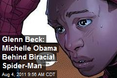 Glenn Beck: Michelle Obama Behind Biracial Spider-Man