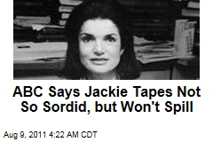 ABC Says Jackie Tapes Not So Sordid, But Won&amp;#39;t Spill