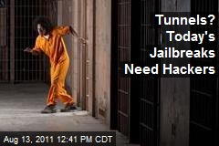 Forget Tunnels, Today's Jailbreaks Need Hackers