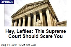 Hey, Lefties: This Supreme Court Should Scare You