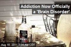 Addiction Now Officially a 'Brain Disorder'
