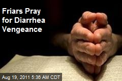 Friars Pray for Diarrhea Vengeance