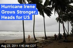 Hurricane Irene Grows Stronger, Heading for US