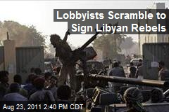 Lobbyists Scramble to Sign Libyan Rebels