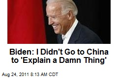 Biden: I Didn't Go to China to 'Explain a Damn Thing'