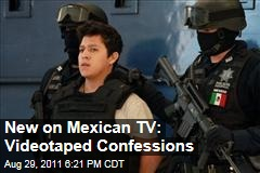Mexican Crime Suspects Confess on Made-for-TV Video Recordings