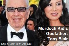 Murdoch Kid's Godfather: Tony Blair