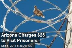 Arizona Charges $25 to Visit Prisoners