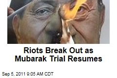 Riots Break Out as Mubarak Trial Resumes