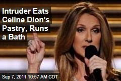 Intruder Eats Celine Dion's Pastry, Runs a Bath