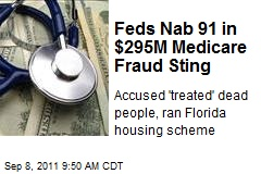 Feds Nab 91 in $295M Medicare Fraud Sting