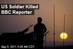 US Soldier Killed BBC Reporter