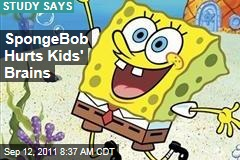 SpongeBob Hurts Kids' Brains