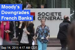 Moody's Downgrades French Banks