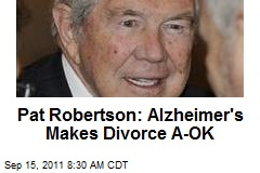 Pat Robertson: Alzheimer&amp;#39;s Makes Divorce A-OK