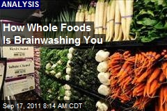 How Whole Foods Is Brainwashing You
