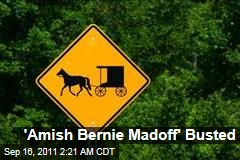 Monroe Beachy, &#39;Amish Bernie Madoff,&#39; Busted for Fraud
