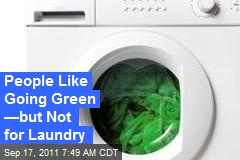 People Like Going Green —but Not for Laundry