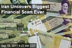Iran Uncovers Biggest Financial Scam Ever