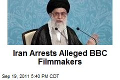 Iran Arrests Alleged BBC Filmmakers