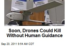 Soon, Drones Could Kill Without Human Guidance