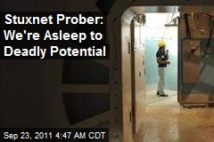 Stuxnet Prober: We're Asleep to Deadly Potential