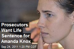 Prosecutors Want Life Sentence for Amanda Knox