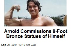 Arnold Commissions 8-Foot Bronze Statues of Himself