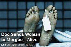 Doc Sends Woman to Morgue—Alive
