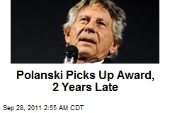 Polanski Picks Up Award, 2 Years Late