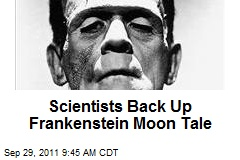 Scientists Back Up Frankenstein Moon Tale