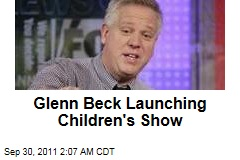 Glenn Beck Launching Children's Show